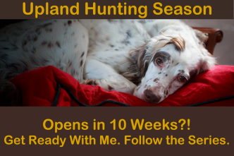 Get ready for Upland Hunting Season - Follow the Series